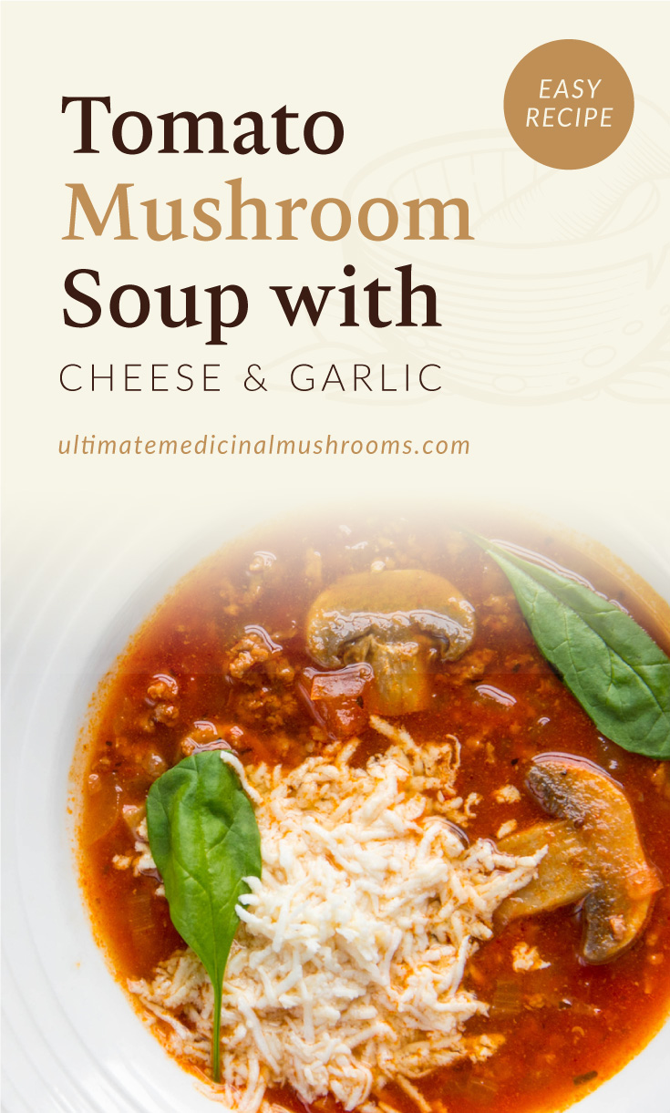 """Text area which says """"Tomato Mushroom Soup with Cheese and Garlic, Easy Recipe, ultimatemedicinalmushrooms.com"""" followed by a photo of a bowl of tomator soup with mushrooms and cheese on top"""