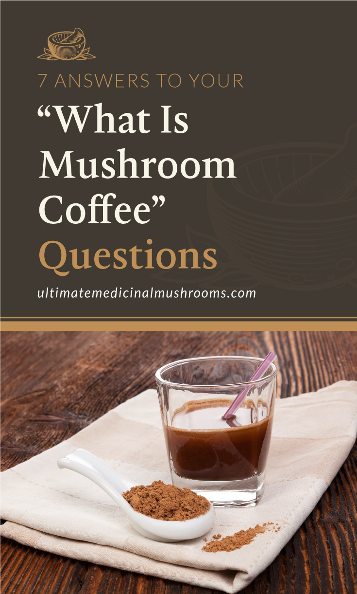 """Text area which says """"7 Answers to Your """"What Is Mushroom Coffee"""" Questions, ultimatemedicinalmushrooms.com"""" followed by cup of reishi mushrooms coffee and reishi coffee in a spoon"""
