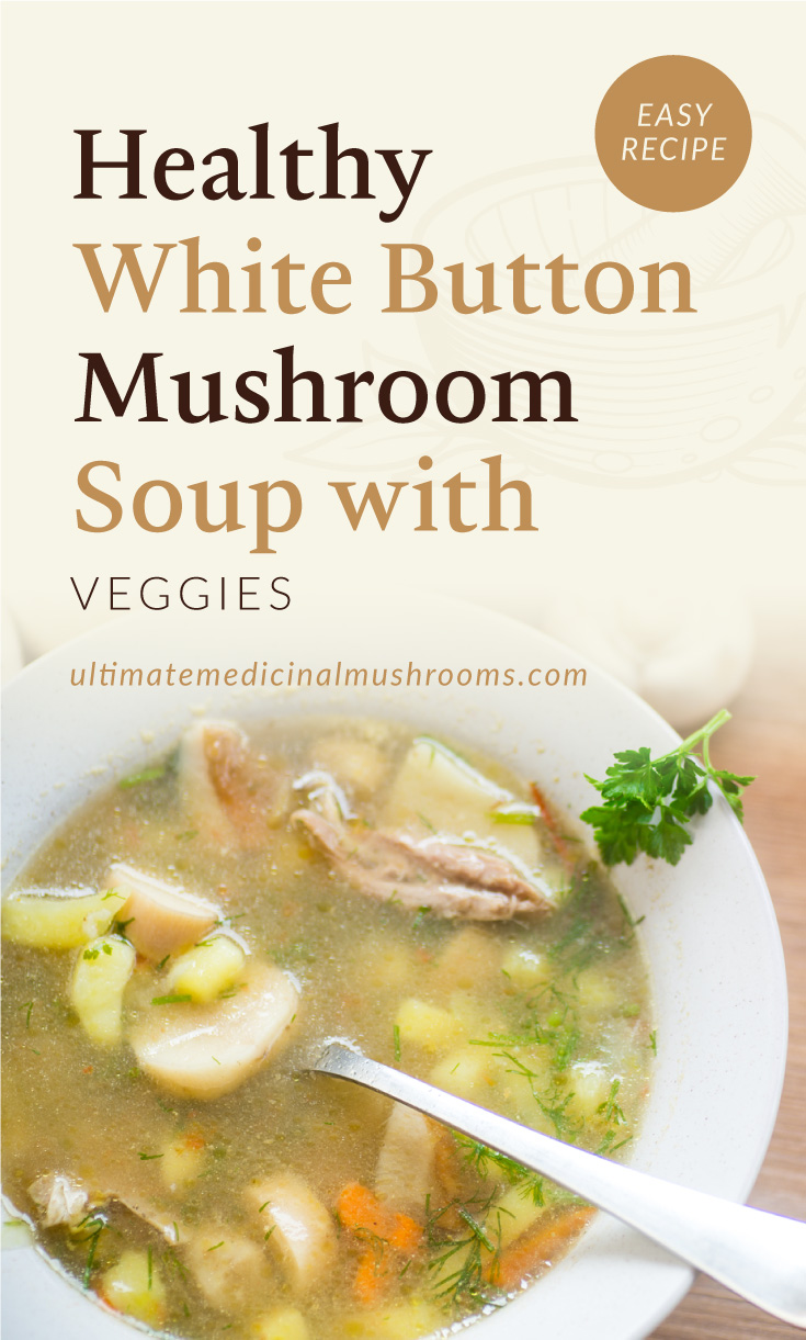"""Text area which says """"Healthy White Buttons Mushroom Soup with Veggies, Easy Recipe, ultimatemedicinalmushrooms.com"""" followed by a photo of a bowl of clear mushroom soup with veggies"""